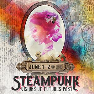 Steampunk: Visions of Futures Past