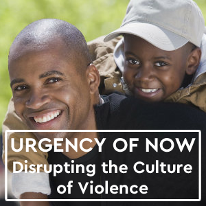 Urgency of Now - Disrupting the Culture of Violence